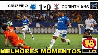 CRUZEIRO 1 x 0 CORINTHIANS & Bom Humor 98FM - Melhores Momentos Brasileirão 2018 34ª Rodada