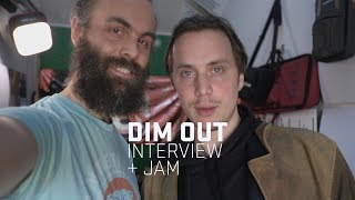 Dim Out – Artist Interview + Jams