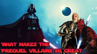 What makes the Prequel Villains so Great?