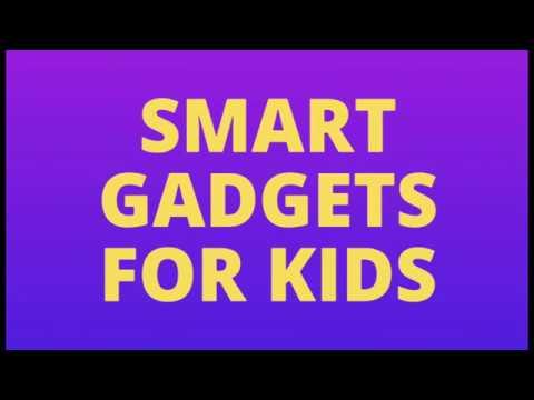 Smart Gadgets for KIDS
