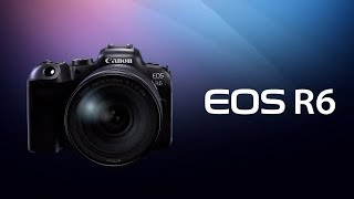 Introducing the EOS R6 (Canon Official)