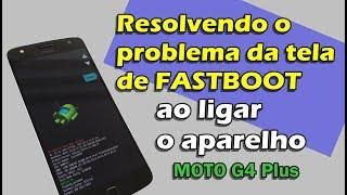 Tirando a tela de FASTBOOT na reinicialização MOTO G4 Plus