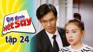 GIA ĐÌNH HẾT SẢY - TẬP 24 FULL HD | Phim Việt Nam hay nhất 2019 | Hồng Vân, Khả Như, Nhan Phúc Vinh