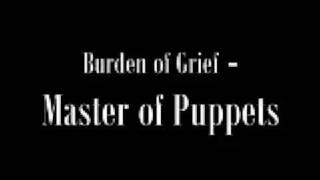 Watch Burden Of Grief Master Of Puppets video