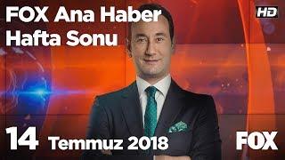 14 Temmuz 2018  FOX Ana Haber Hafta Sonu