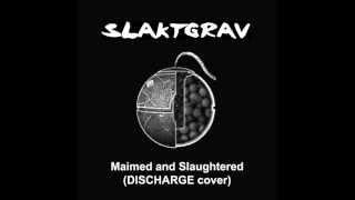 SLAKTGRAV - Maimed And Slaughtered (DISCHARGE)