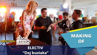 Electiv - Daj buziaka (Making of)