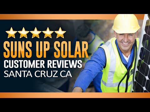 Suns Up Solar Customer Reviews Santa Cruz CA -  (831) 425-1717