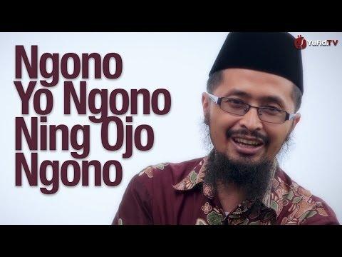 Kata-kata Bijak: Ngono Yo Ngono Ning Ojo Ngono - Ustadz Dr. Muhammad Arifin Badri, MA.