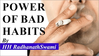 Power of Bad Habits by HH Radhanath Swami