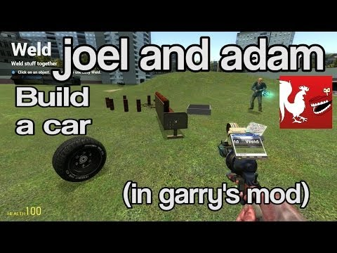 Joel and Adam build a car in Garry's Mod