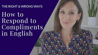 Respond to Compliments in English—The Right and Wrong Ways