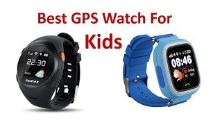 Best GPS Watch For Kids 2018 - Cheap Rated GPS Watch For Children |
