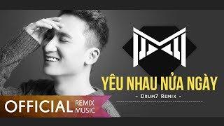 Yêu Nhau Nửa Ngày - Phan Mạnh Quỳnh - Remix Drum7
