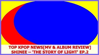 Top Kpop News | [MV & Album Review] SHINee – 'The Story of Light.' EP.2