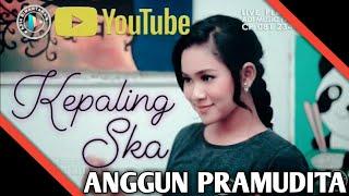 Kepaling Ska - Anggun Pramudita (Official Video Cover) Bisa Dapet 2000Like?
