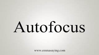 How To Say Autofocus