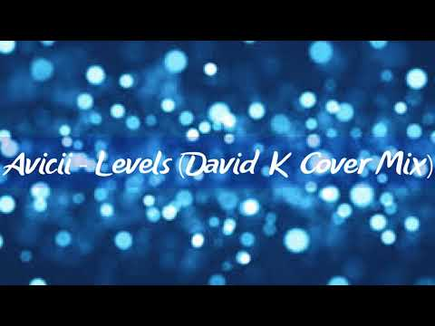 Avicii - Levels (David K Cover Mix)