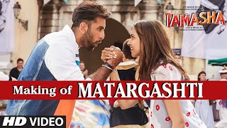 Matargashti Backstage VIDEO Song | Tamasha | Ranbir Kapoor, Deepika Padukone | T-Series