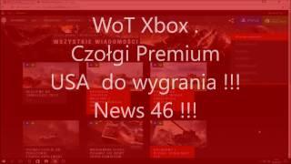 WoT Xbox . Czołgi Premium do Wygrania !!! News 46 !!!