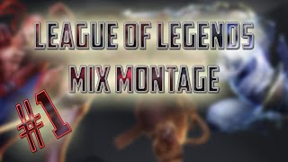 Mix Montage #1 - League of Legends