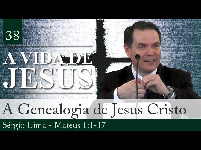 38. A Genealogia de Jesus Cristo - Sérgio Lima