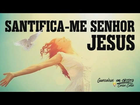 SANTIFICA - ME SENHOR JESUS