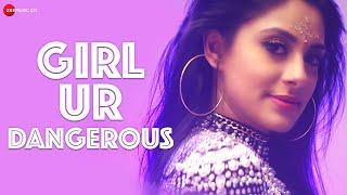 Girl Ur Dangerous -     Arnie B   Jyotica Tangri   Manpreet Toor