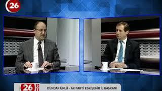 26.Gün | Ak Parti Eskişehir İl Başkanı Dündar Ünlü
