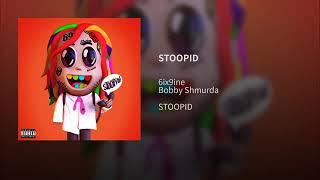 6ix9ine STOOPID ft bobby shmurda Official Audio
