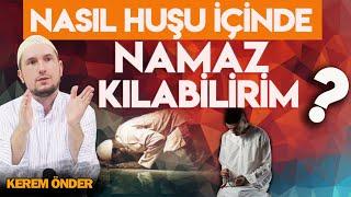 Nasıl huşu içinde namaz kılabilirim? / Kerem Önder