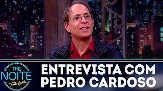 Entrevista com Pedro Cardoso   The Noite (05/07/18)