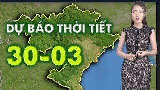 Dự báo thời tiết 3 ngày 30, 31/03 & 01/04/2019 - Bắc Bộ đón không khí lạnh, Nam Bộ tia UV cao