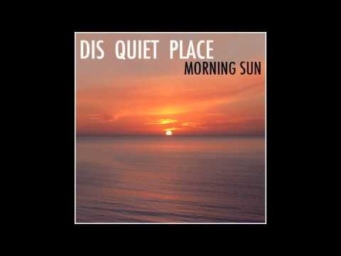 Dis Quiet Place - Morning Sun