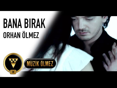 ORHAN ÖLMEZ - Bana Bırak (Videoklip)
