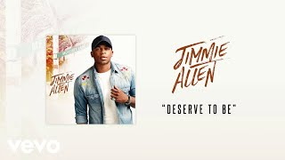 Jimmie Allen Deserve To Be Official Audio