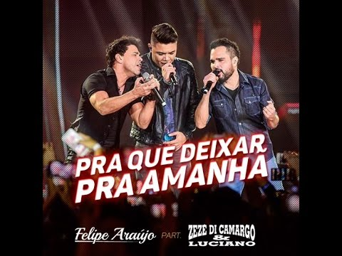 Felipe Araújo Pra Que Deixar Pra Amanhã part Zezé Di Camargo & Luciano DVD 1dois3
