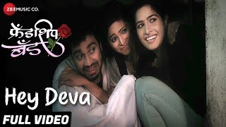 Hey Deva Full | Friendship Band | Neha K, Shreenesh S, Harshali R, Luv V & Rohit G