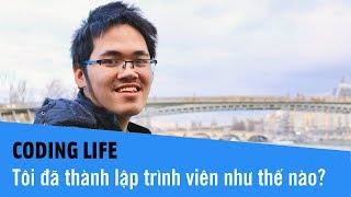 Coding Life - Tôi đã thành lập trình viên như thế nào?