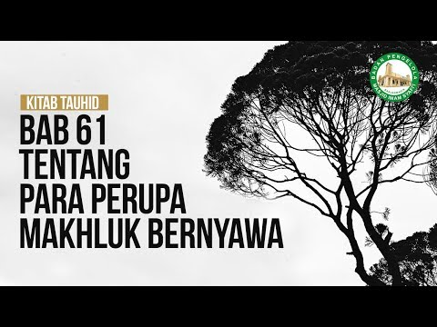 Bab 61 Tentang Para Perupa Makhluk Bernyawa - Ustadz Ahmad Zainuddin Al Banjary