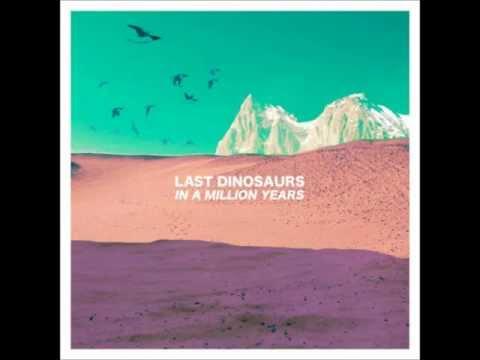 Last Dinosaurs - Beaux Mont