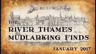 The River Thames Mudlarking Finds from January 2017