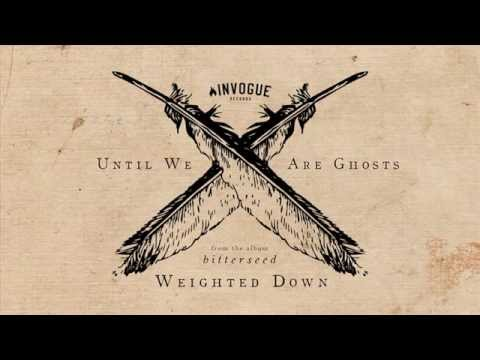 Until We Are Ghosts - Weighted Down