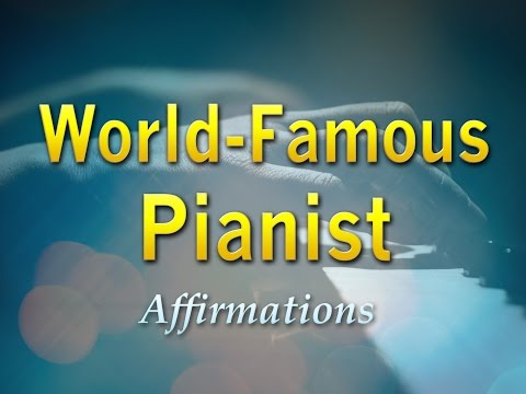 World Famous pianist - Master at Playing the Piano - Best Affirmations