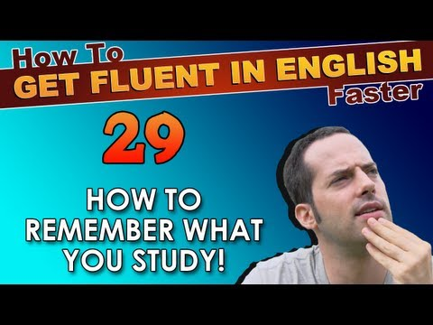 29 – How to REMEMBER what you study! – How To Get Fluent In English Faster