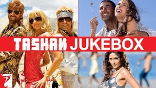 Tashan Audio Jukebox | Full Songs | Akshay Kumar | Saif Ali Khan | Kareena Kapoor | Anil Kapoor