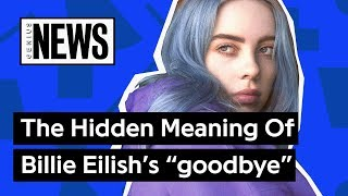 "The Hidden Meaning Of Billie Eilish's ""goodbye"" 