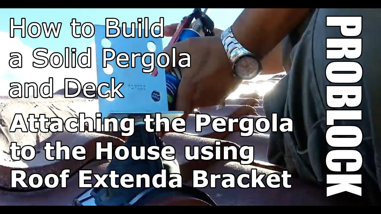 How To Build A Solid Pergola And Deck Attaching The