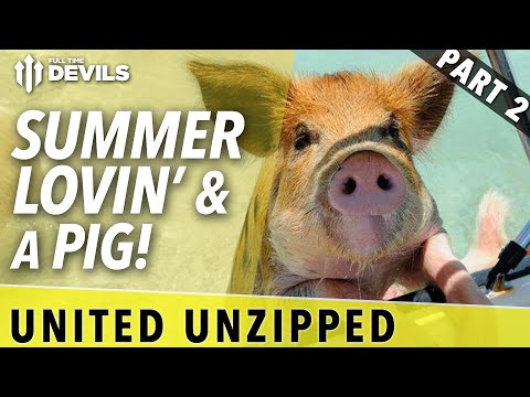 Summer Lovin' And A Pig | United Unzipped - Part 2 | Manchester United