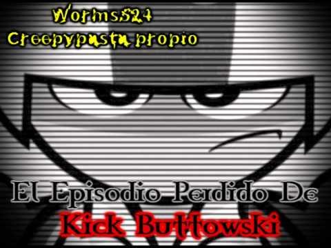 Creepypasta Loquendo Propio 36 (El Episodio Perdido De Kick Buttowski)